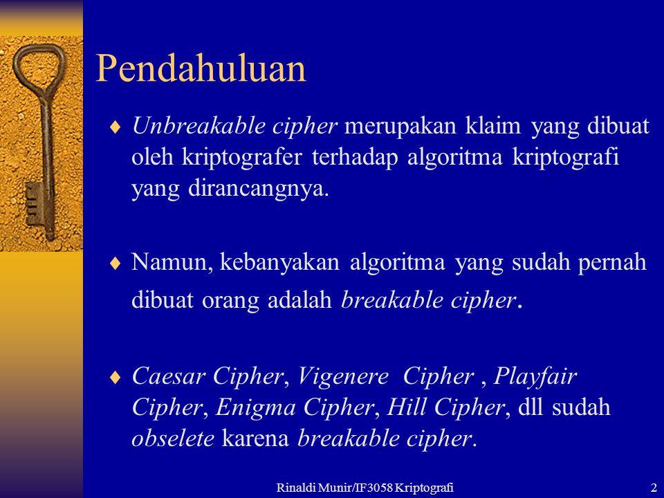Rinaldi Munir/IF3058 Kriptografi2 Pendahuluan  Unbreakable cipher merupakan klaim yang dibuat oleh kriptografer terhadap algoritma kriptografi yang d