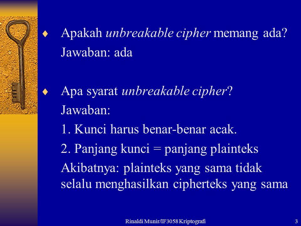 Rinaldi Munir/IF3058 Kriptografi3  Apakah unbreakable cipher memang ada? Jawaban: ada  Apa syarat unbreakable cipher? Jawaban: 1. Kunci harus benar-