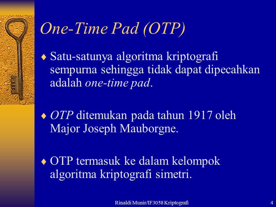 Rinaldi Munir/IF3058 Kriptografi4 One-Time Pad (OTP)  Satu-satunya algoritma kriptografi sempurna sehingga tidak dapat dipecahkan adalah one-time pad