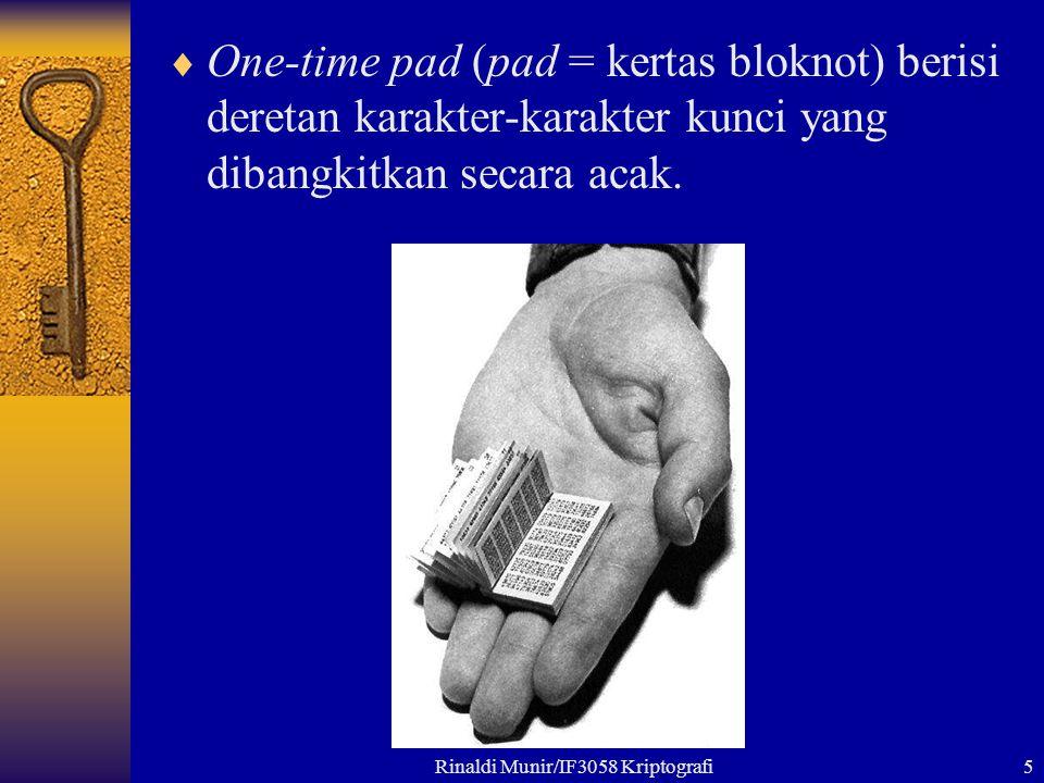 Rinaldi Munir/IF3058 Kriptografi5  One-time pad (pad = kertas bloknot) berisi deretan karakter-karakter kunci yang dibangkitkan secara acak.