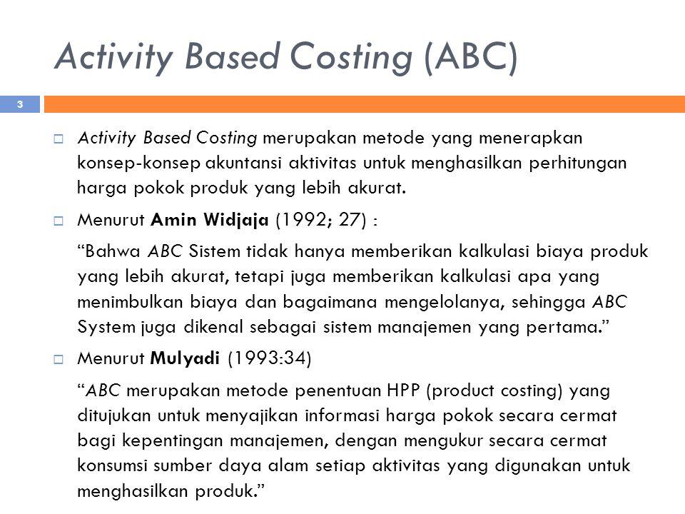 Activity Based Costing (ABC)  Activity Based Costing merupakan metode yang menerapkan konsep-konsep akuntansi aktivitas untuk menghasilkan perhitungan harga pokok produk yang lebih akurat.