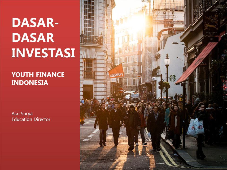DASAR- DASAR INVESTASI YOUTH FINANCE INDONESIA Asri Surya Education Director
