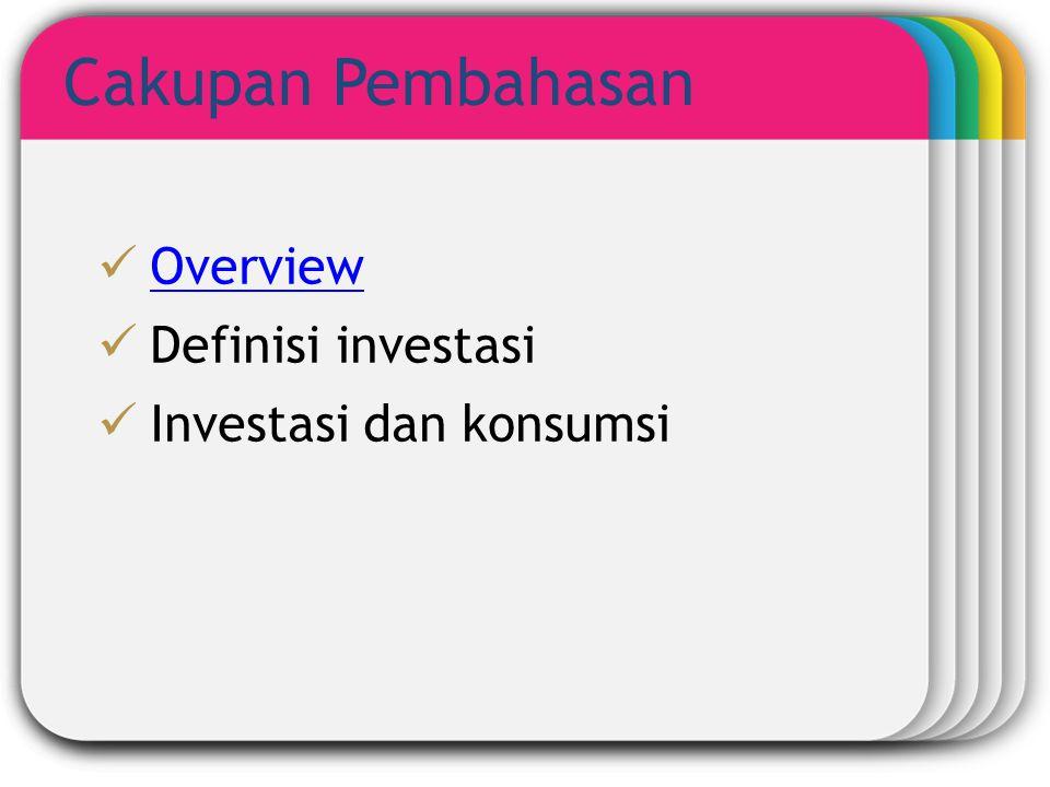 Template Cakupan Pembahasan Overview Definisi investasi Investasi dan konsumsi