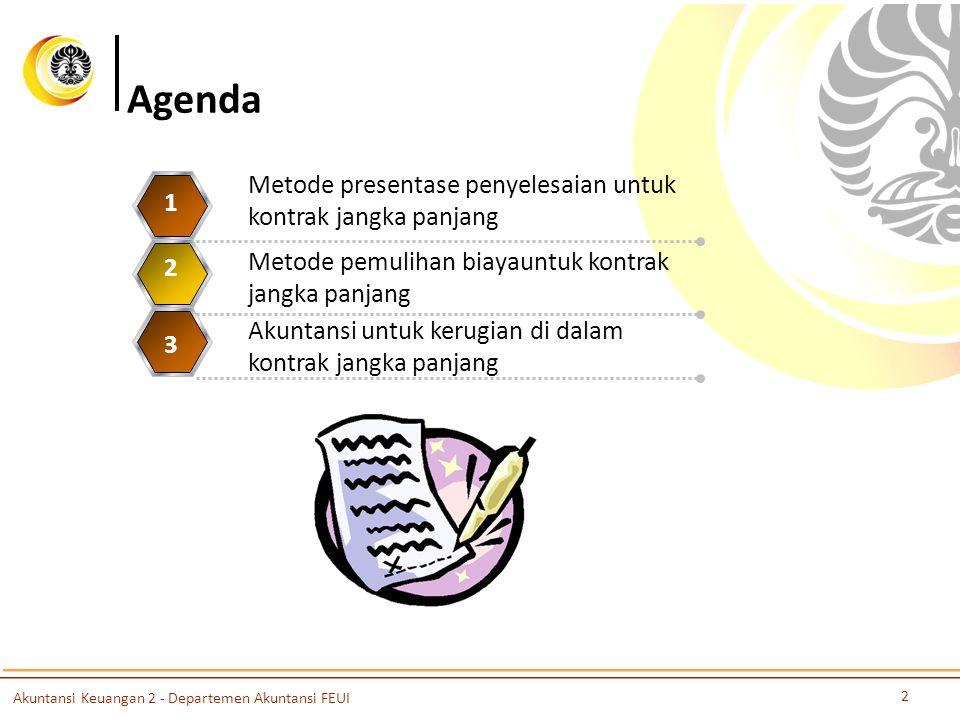 Agenda Metode presentase penyelesaian untuk kontrak jangka panjang 1 2 Akuntansi untuk kerugian di dalam kontrak jangka panjang 3 2 Akuntansi Keuangan 2 - Departemen Akuntansi FEUI Metode pemulihan biayauntuk kontrak jangka panjang