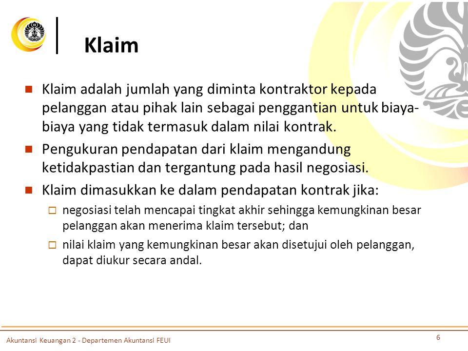 Klaim Klaim adalah jumlah yang diminta kontraktor kepada pelanggan atau pihak lain sebagai penggantian untuk biaya- biaya yang tidak termasuk dalam nilai kontrak.