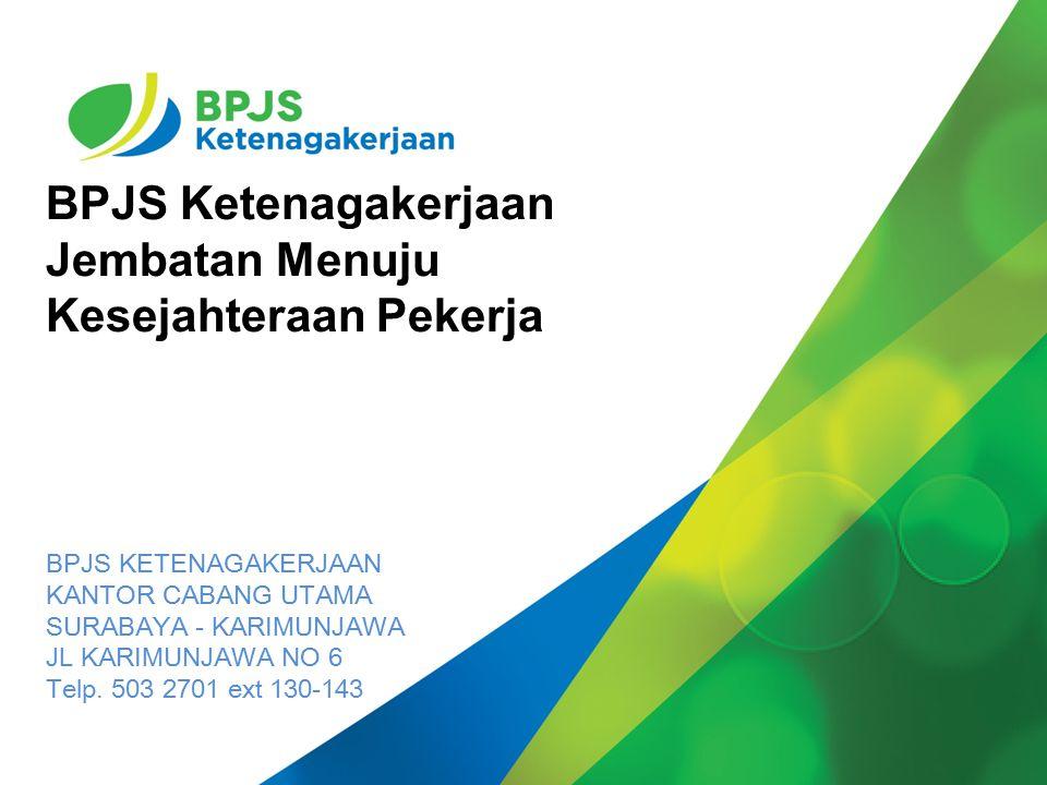 Date : 11 Maret 2014 BPJS Ketenagakerjaan Jembatan Menuju Kesejahteraan Pekerja BPJS KETENAGAKERJAAN KANTOR CABANG UTAMA SURABAYA - KARIMUNJAWA JL KARIMUNJAWA NO 6 Telp.
