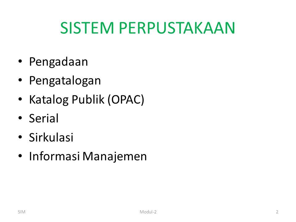 SISTEM PERPUSTAKAAN Pengadaan Pengatalogan Katalog Publik (OPAC) Serial Sirkulasi Informasi Manajemen SIMModul-22