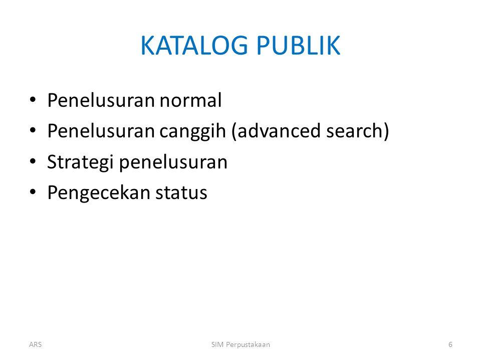 KATALOG PUBLIK Penelusuran normal Penelusuran canggih (advanced search) Strategi penelusuran Pengecekan status ARS6SIM Perpustakaan