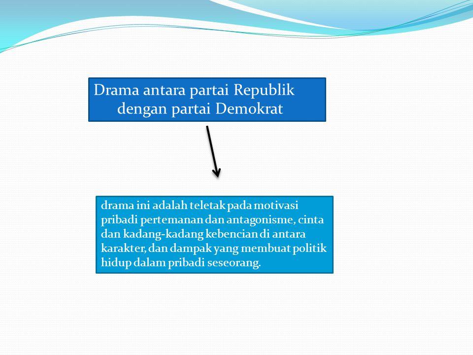 Drama antara partai Republik dengan partai Demokrat drama ini adalah teletak pada motivasi pribadi pertemanan dan antagonisme, cinta dan kadang-kadang