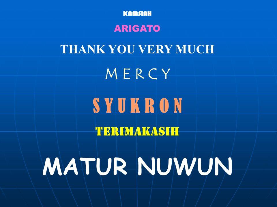 KAMSIAH ARIGATO THANK YOU VERY MUCH M E R C Y S Y U K R O N TERIMAKASIH MATUR NUWUN