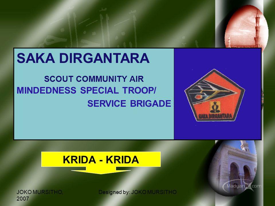JOKO MURSITHO, 2007 Designed by: JOKO MURSITHO SAKA DIRGANTARA SCOUT COMMUNITY AIR MINDEDNESS SPECIAL TROOP/ SERVICE BRIGADE KRIDA - KRIDA
