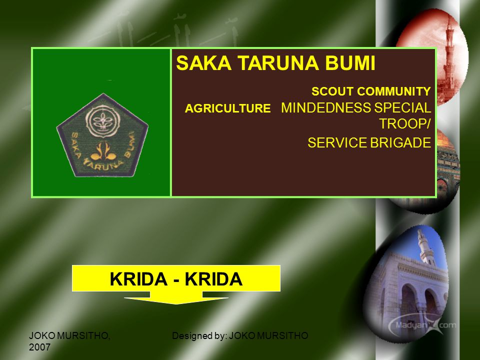 JOKO MURSITHO, 2007 Designed by: JOKO MURSITHO SAKA TARUNA BUMI SCOUT COMMUNITY AGRICULTURE MINDEDNESS SPECIAL TROOP/ SERVICE BRIGADE KRIDA - KRIDA