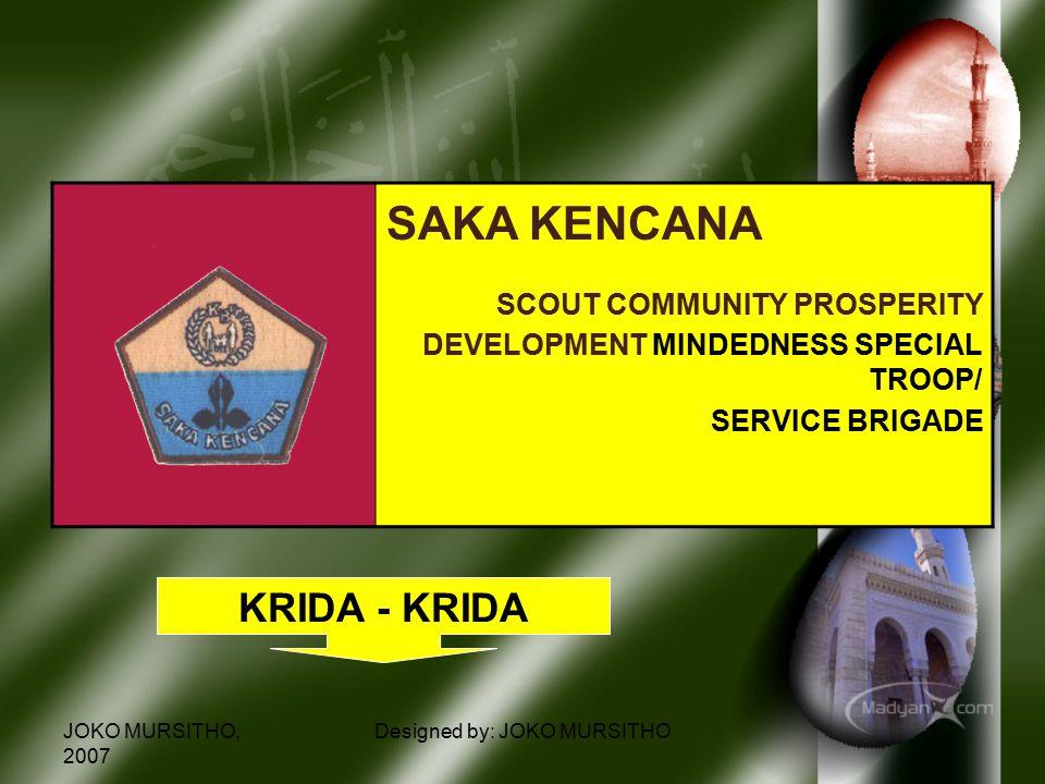 JOKO MURSITHO, 2007 Designed by: JOKO MURSITHO SAKA KENCANA SCOUT COMMUNITY PROSPERITY DEVELOPMENT MINDEDNESS SPECIAL TROOP/ SERVICE BRIGADE KRIDA - KRIDA