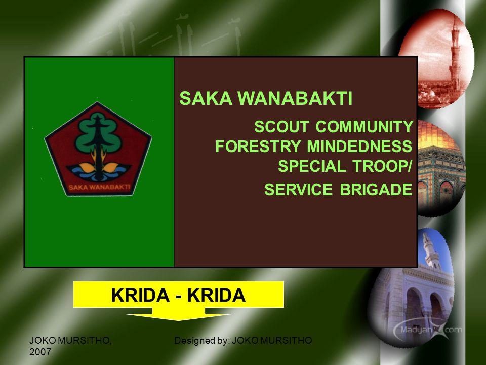 JOKO MURSITHO, 2007 Designed by: JOKO MURSITHO SAKA WANABAKTI SCOUT COMMUNITY FORESTRY MINDEDNESS SPECIAL TROOP/ SERVICE BRIGADE KRIDA - KRIDA