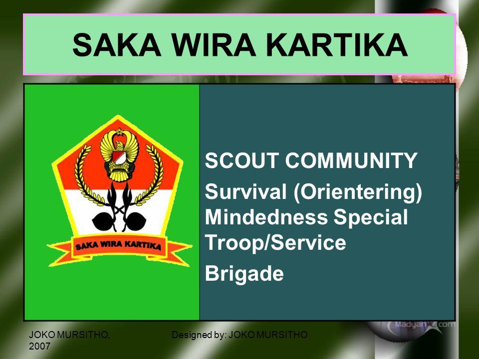JOKO MURSITHO, 2007 Designed by: JOKO MURSITHO SAKA WIRA KARTIKA SCOUT COMMUNITY Survival (Orientering) Mindedness Special Troop/Service Brigade