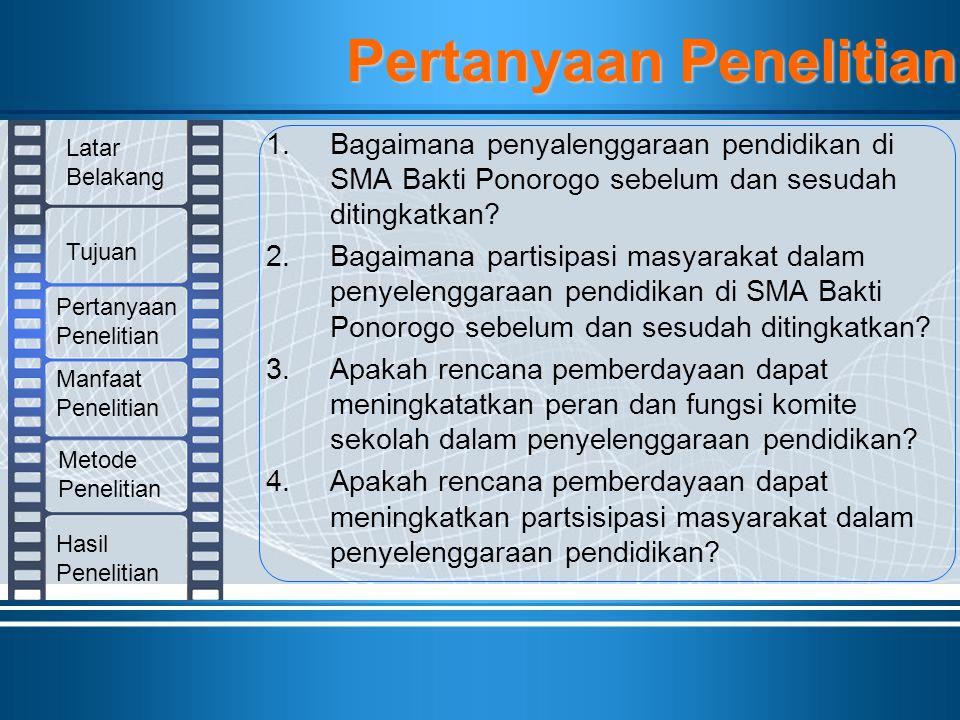 1.Bagaimana penyalenggaraan pendidikan di SMA Bakti Ponorogo sebelum dan sesudah ditingkatkan? 2.Bagaimana partisipasi masyarakat dalam penyelenggaraa