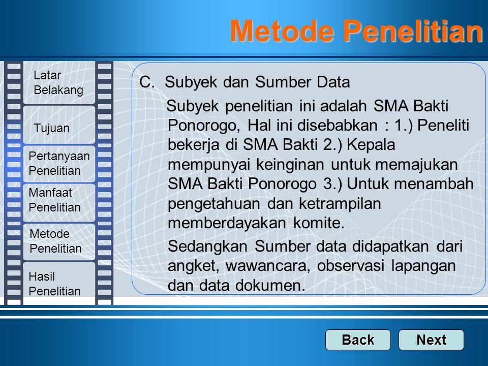 C. Subyek dan Sumber Data Subyek penelitian ini adalah SMA Bakti Ponorogo, Hal ini disebabkan : 1.) Peneliti bekerja di SMA Bakti 2.) Kepala mempunyai