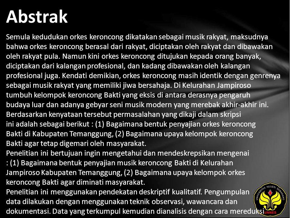 Abstrak Semula kedudukan orkes keroncong dikatakan sebagai musik rakyat, maksudnya bahwa orkes keroncong berasal dari rakyat, diciptakan oleh rakyat dan dibawakan oleh rakyat pula.
