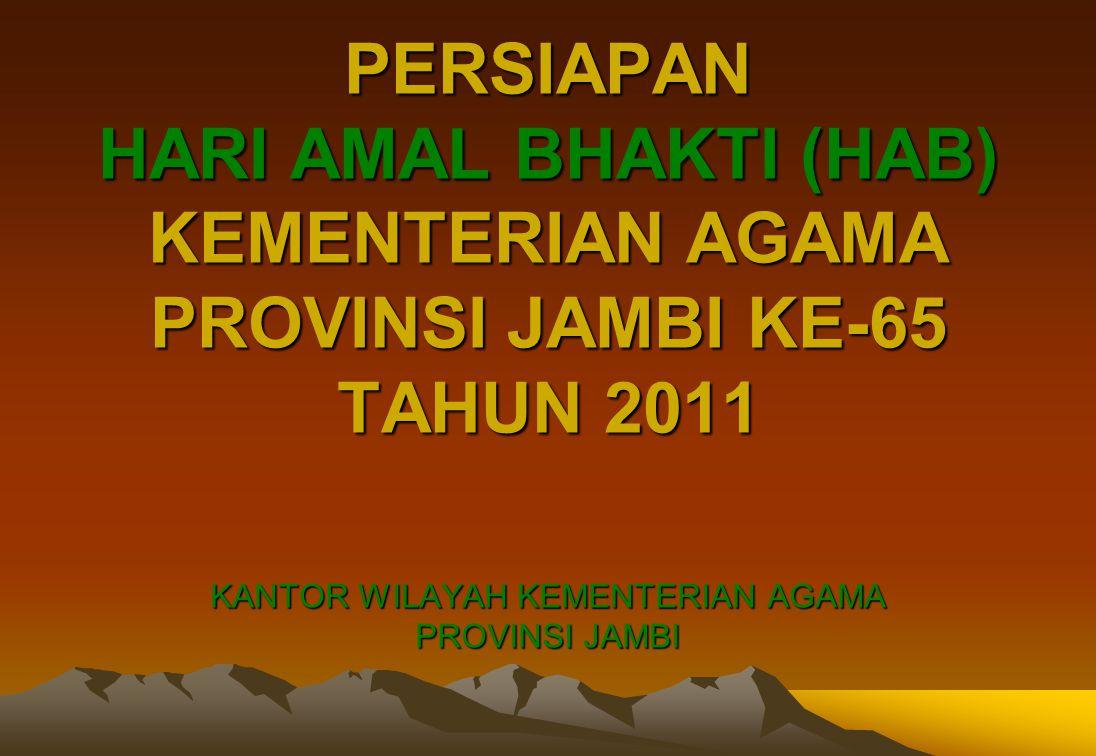PERSIAPAN HARI AMAL BHAKTI (HAB) KEMENTERIAN AGAMA PROVINSI JAMBI KE-65 TAHUN 2011 KANTOR WILAYAH KEMENTERIAN AGAMA PROVINSI JAMBI