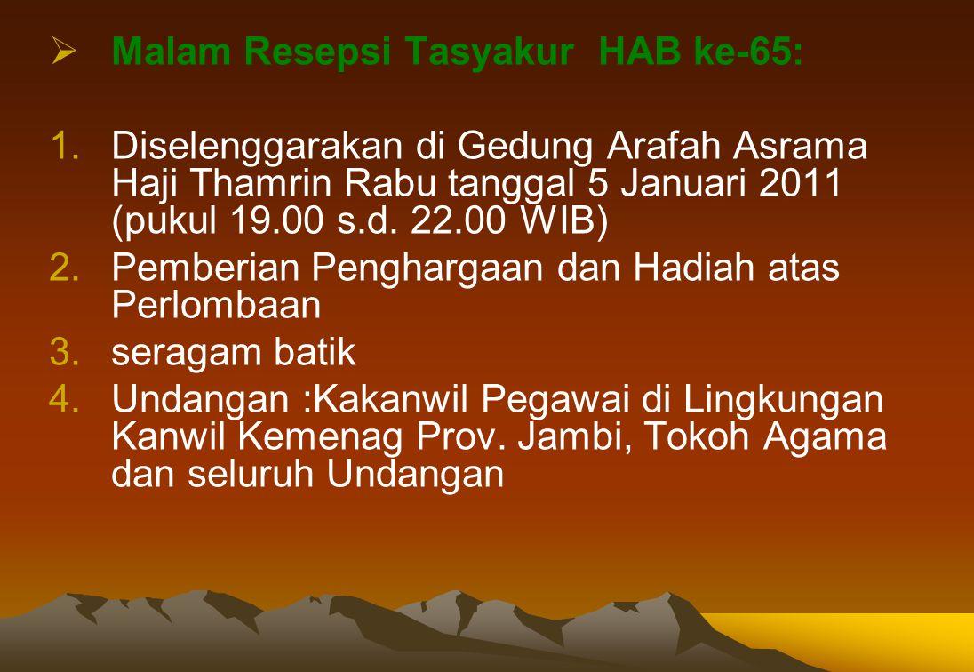  Malam Resepsi Tasyakur HAB ke-65: 1.Diselenggarakan di Gedung Arafah Asrama Haji Thamrin Rabu tanggal 5 Januari 2011 (pukul 19.00 s.d.