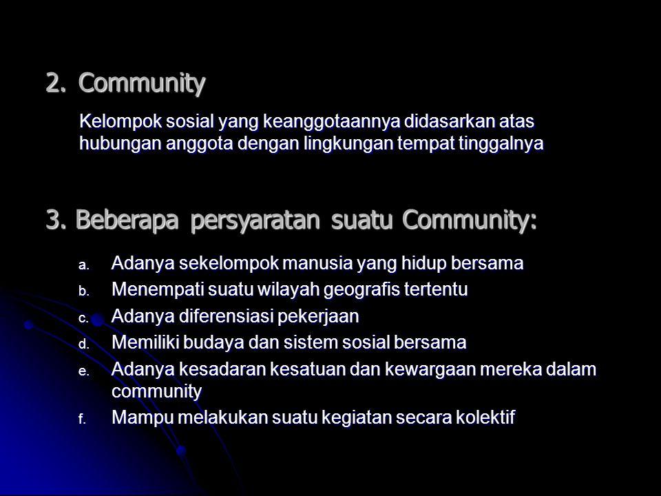 2.Community Kelompok sosial yang keanggotaannya didasarkan atas hubungan anggota dengan lingkungan tempat tinggalnya 3. Beberapa persyaratan suatu Com