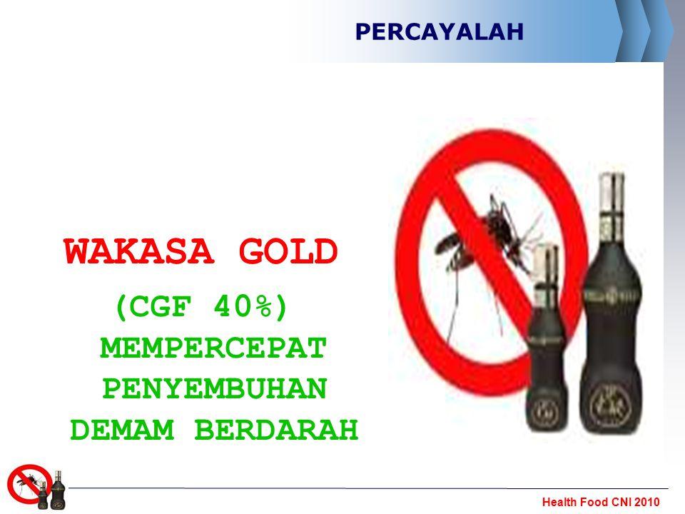 Health Food CNI 2010 PERCAYALAH WAKASA GOLD (CGF 40%) MEMPERCEPAT PENYEMBUHAN DEMAM BERDARAH
