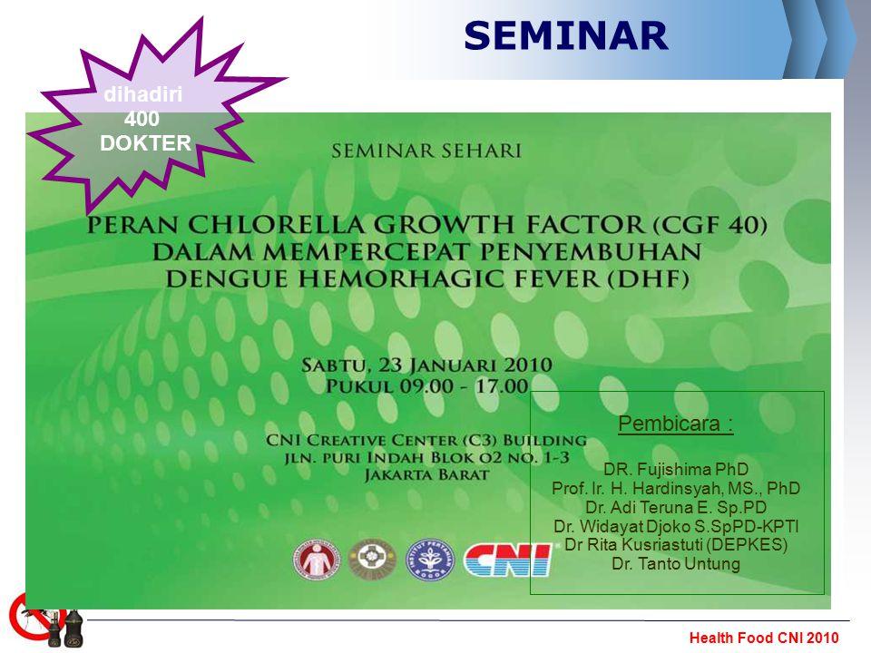 Health Food CNI 2010 SEMINAR Pembicara : DR. Fujishima PhD Prof. Ir. H. Hardinsyah, MS., PhD Dr. Adi Teruna E. Sp.PD Dr. Widayat Djoko S.SpPD-KPTI Dr