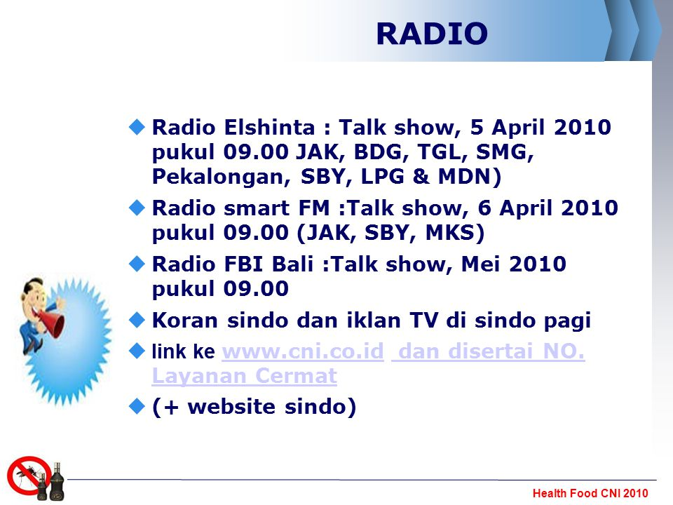 Health Food CNI 2010 RADIO  Radio Elshinta : Talk show, 5 April 2010 pukul 09.00 JAK, BDG, TGL, SMG, Pekalongan, SBY, LPG & MDN) ‏  Radio smart FM :