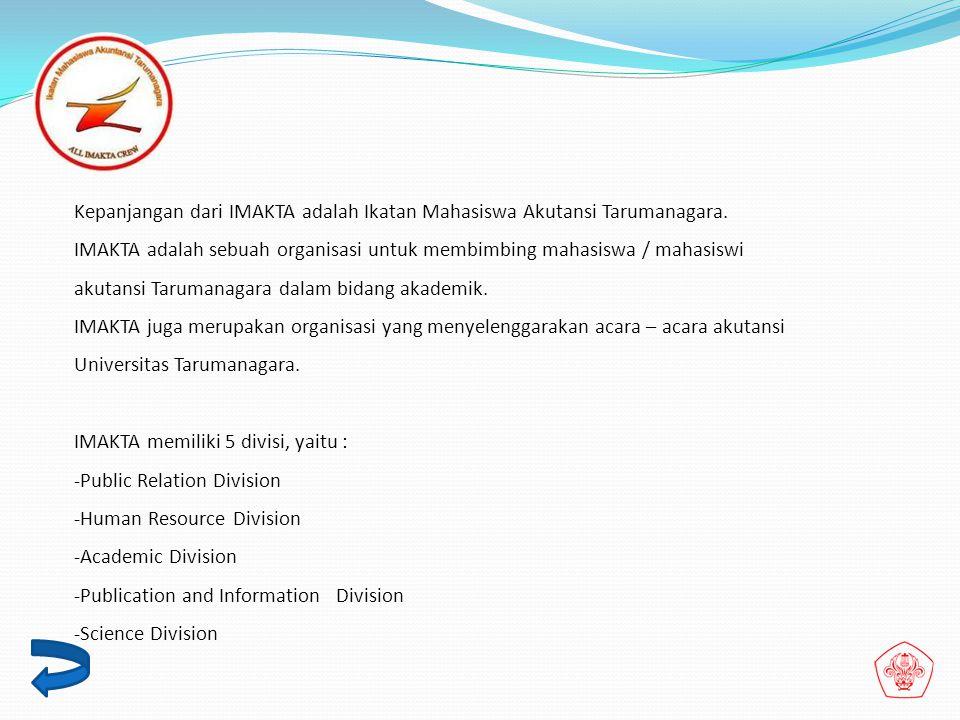 Kepanjangan dari IMAKTA adalah Ikatan Mahasiswa Akutansi Tarumanagara. IMAKTA adalah sebuah organisasi untuk membimbing mahasiswa / mahasiswi akutansi