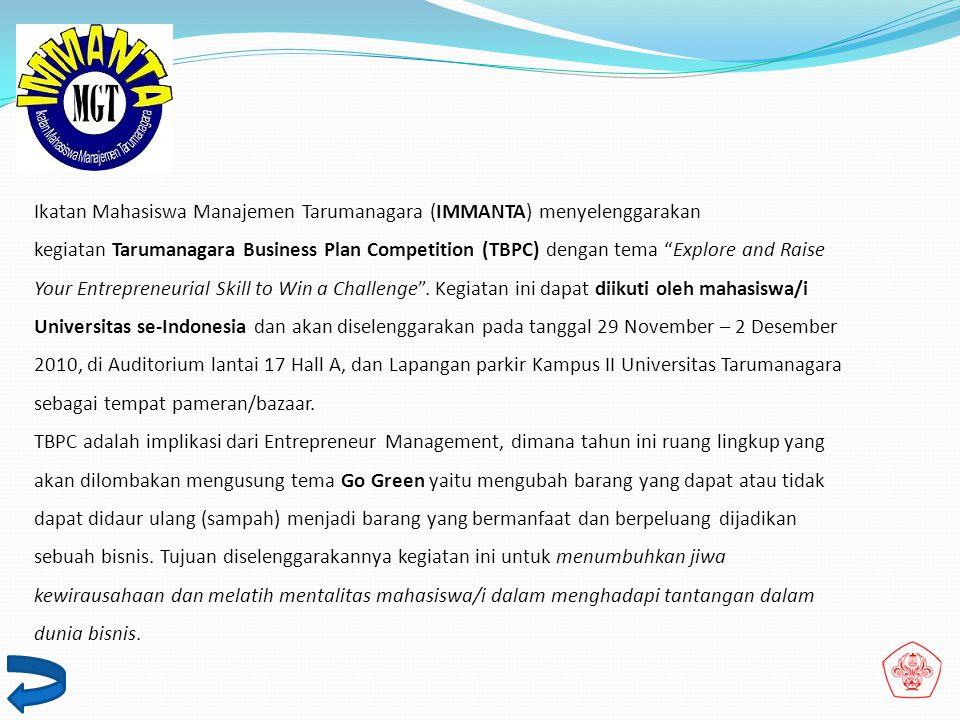 Ikatan Mahasiswa Manajemen Tarumanagara (IMMANTA) menyelenggarakan kegiatan Tarumanagara Business Plan Competition (TBPC) dengan tema Explore and Raise Your Entrepreneurial Skill to Win a Challenge .