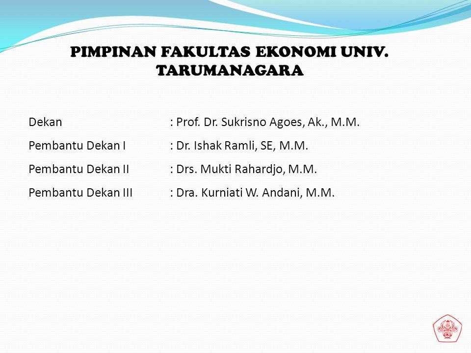 PIMPINAN FAKULTAS EKONOMI UNIV. TARUMANAGARA Dekan: Prof. Dr. Sukrisno Agoes, Ak., M.M. Pembantu Dekan I: Dr. Ishak Ramli, SE, M.M. Pembantu Dekan II: