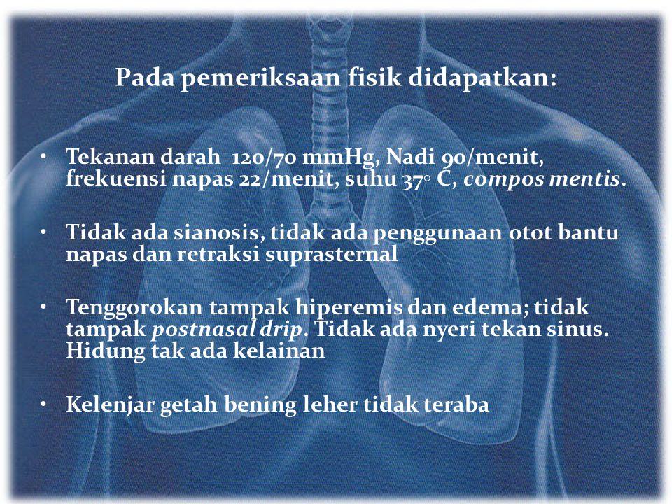 m Pada pemeriksaan fisik didapatkan: Tekanan darah 120/70 mmHg, Nadi 90/menit, frekuensi napas 22/menit, suhu 37 ◦ C, compos mentis. Tidak ada sianosi