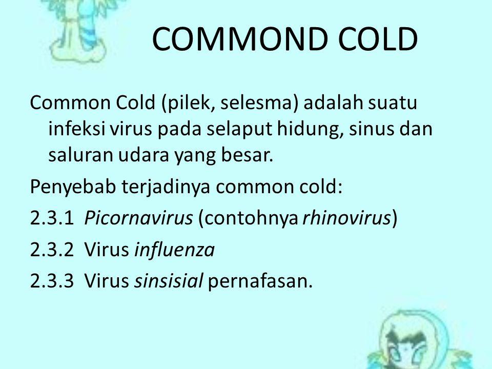 COMMOND COLD Common Cold (pilek, selesma) adalah suatu infeksi virus pada selaput hidung, sinus dan saluran udara yang besar. Penyebab terjadinya comm