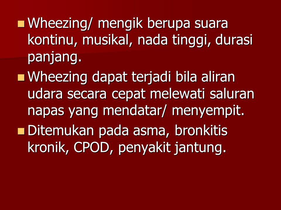 Wheezing/ mengik berupa suara kontinu, musikal, nada tinggi, durasi panjang. Wheezing/ mengik berupa suara kontinu, musikal, nada tinggi, durasi panja