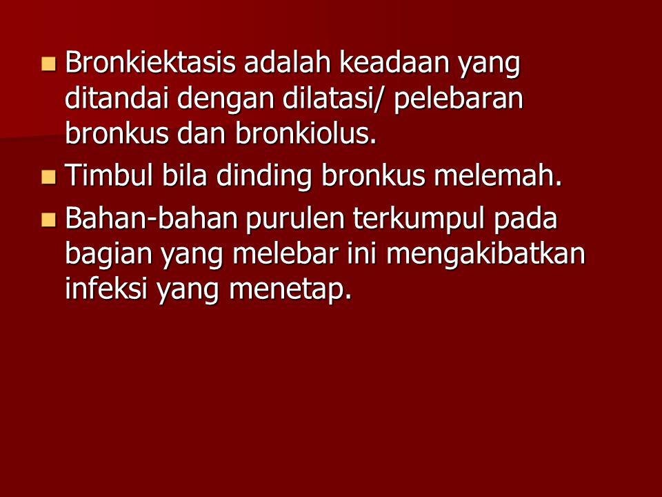 Bronkiektasis adalah keadaan yang ditandai dengan dilatasi/ pelebaran bronkus dan bronkiolus. Bronkiektasis adalah keadaan yang ditandai dengan dilata