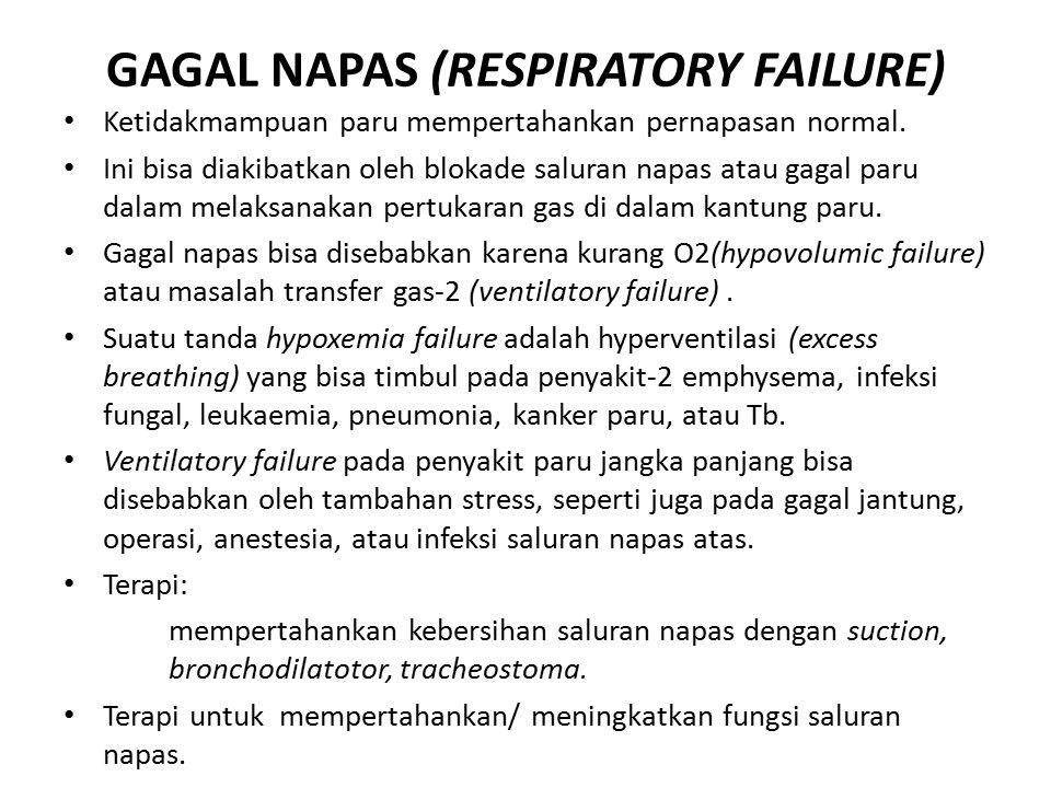 GAGAL NAPAS (RESPIRATORY FAILURE) Ketidakmampuan paru mempertahankan pernapasan normal. Ini bisa diakibatkan oleh blokade saluran napas atau gagal par