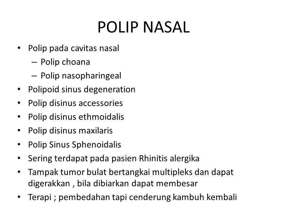 POLIP NASAL Polip pada cavitas nasal – Polip choana – Polip nasopharingeal Polipoid sinus degeneration Polip disinus accessories Polip disinus ethmoid
