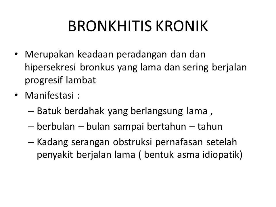 BRONKHITIS KRONIK Merupakan keadaan peradangan dan dan hipersekresi bronkus yang lama dan sering berjalan progresif lambat Manifestasi : – Batuk berda
