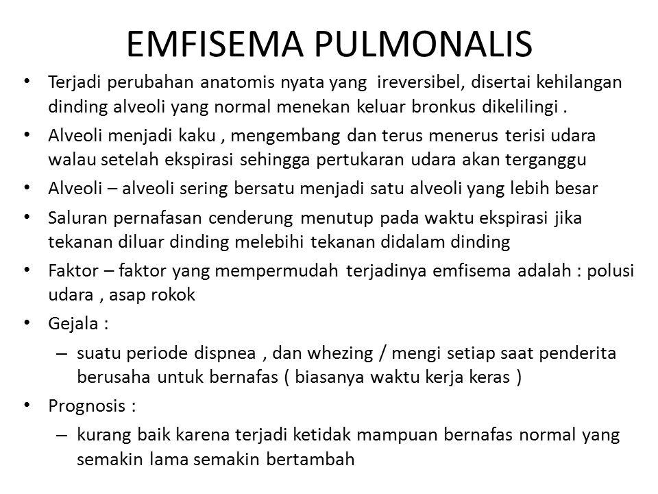 EMFISEMA PULMONALIS Terjadi perubahan anatomis nyata yang ireversibel, disertai kehilangan dinding alveoli yang normal menekan keluar bronkus dikelili