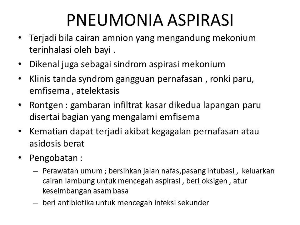 PNEUMONIA ASPIRASI Terjadi bila cairan amnion yang mengandung mekonium terinhalasi oleh bayi. Dikenal juga sebagai sindrom aspirasi mekonium Klinis ta