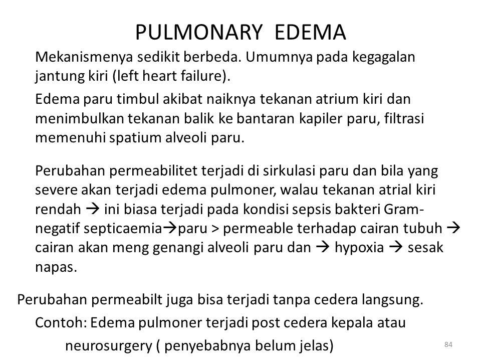 84 PULMONARY EDEMA Mekanismenya sedikit berbeda. Umumnya pada kegagalan jantung kiri (left heart failure). Edema paru timbul akibat naiknya tekanan at