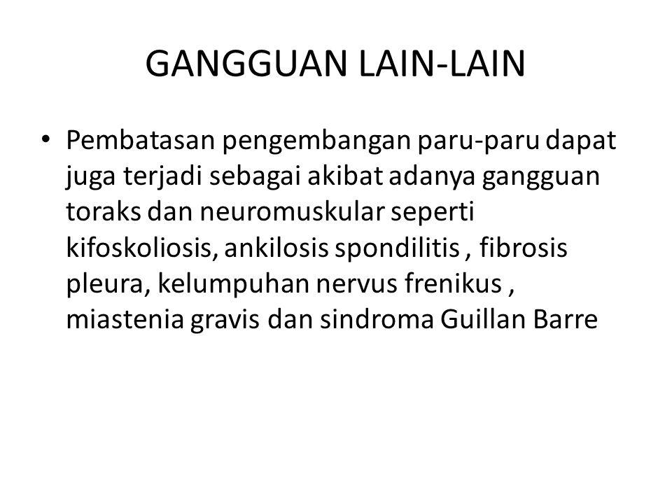 GANGGUAN LAIN-LAIN Pembatasan pengembangan paru-paru dapat juga terjadi sebagai akibat adanya gangguan toraks dan neuromuskular seperti kifoskoliosis,