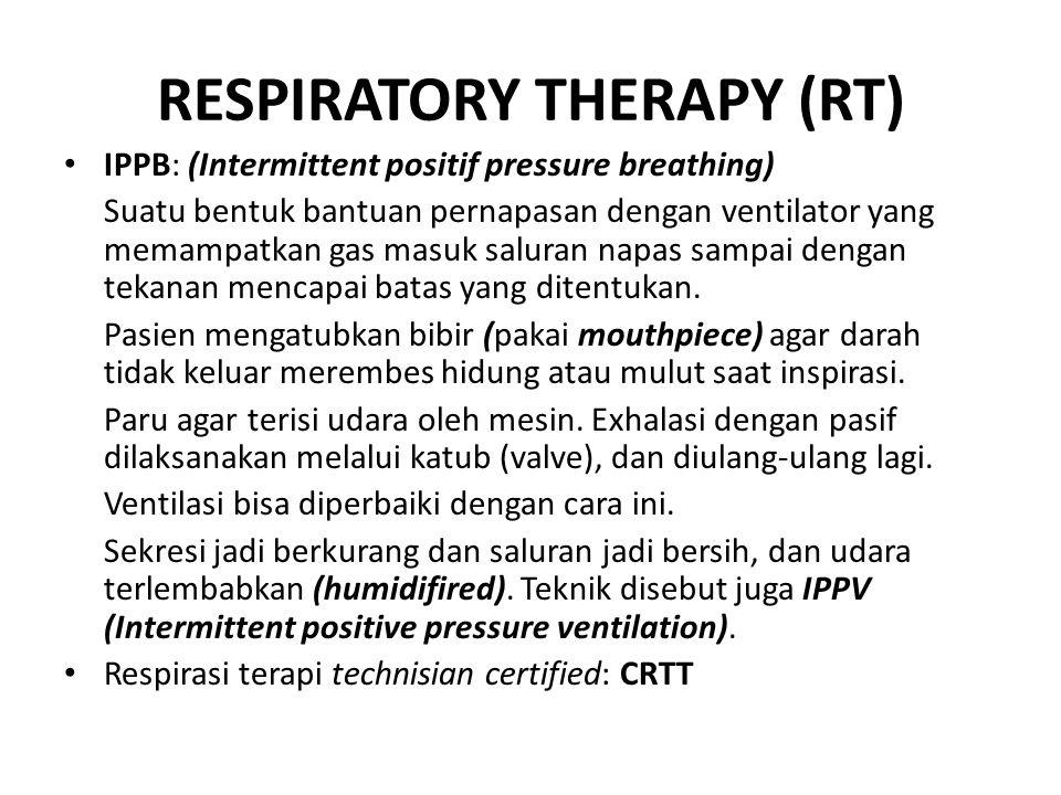 RESPIRATORY THERAPY (RT) IPPB: (Intermittent positif pressure breathing) Suatu bentuk bantuan pernapasan dengan ventilator yang memampatkan gas masuk