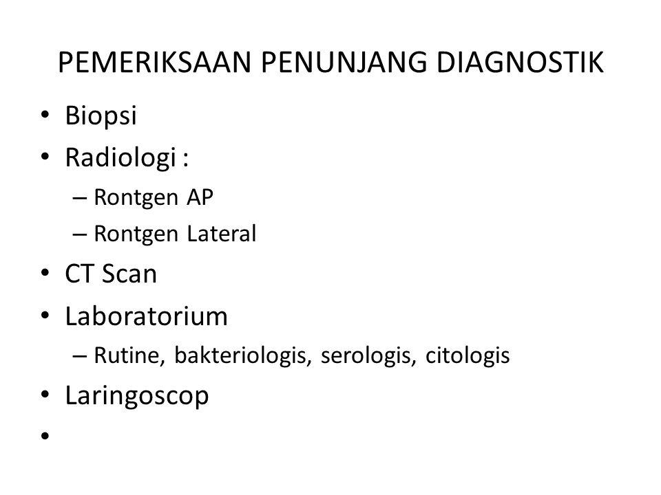 PEMERIKSAAN PENUNJANG DIAGNOSTIK Biopsi Radiologi : – Rontgen AP – Rontgen Lateral CT Scan Laboratorium – Rutine, bakteriologis, serologis, citologis
