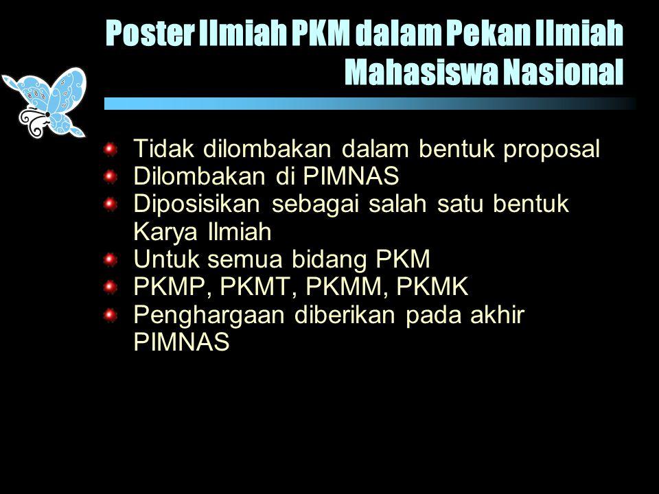 Poster Ilmiah PKM dalam Pekan Ilmiah Mahasiswa Nasional Tidak dilombakan dalam bentuk proposal Dilombakan di PIMNAS Diposisikan sebagai salah satu ben