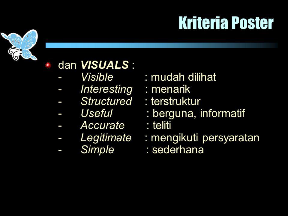 Kriteria Poster dan VISUALS : - Visible : mudah dilihat - Interesting : menarik - Structured : terstruktur - Useful : berguna, informatif - Accurate :