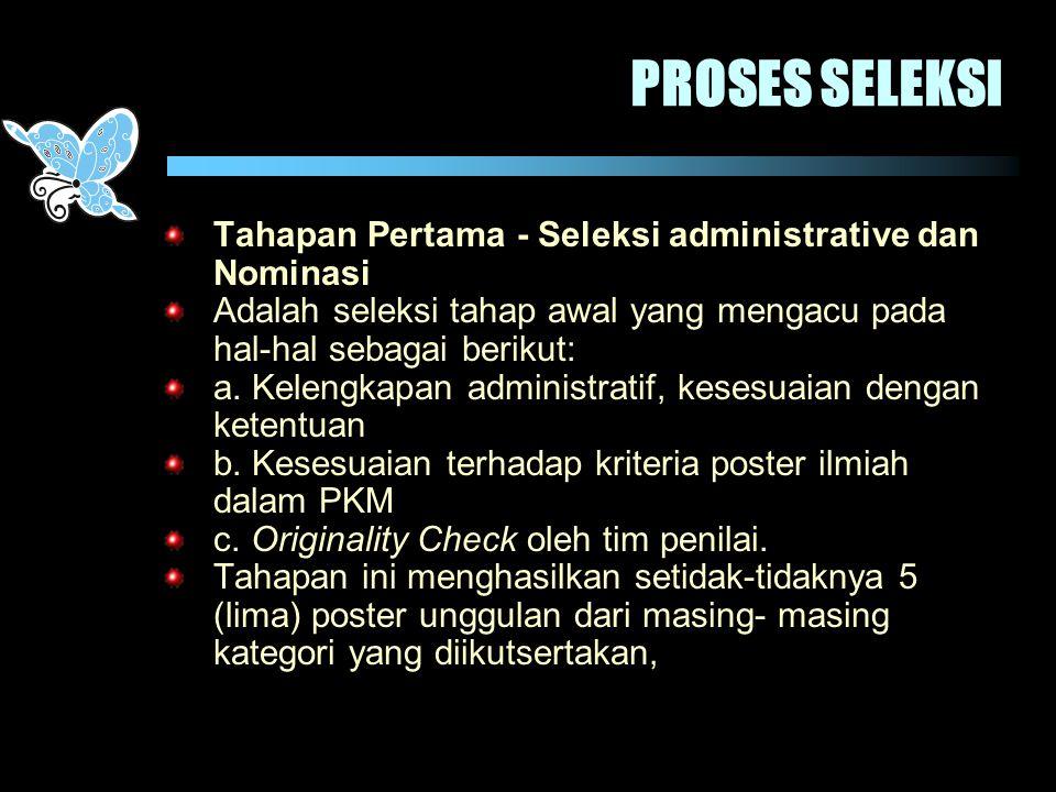 PROSES SELEKSI Tahapan Pertama - Seleksi administrative dan Nominasi Adalah seleksi tahap awal yang mengacu pada hal-hal sebagai berikut: a. Kelengkap