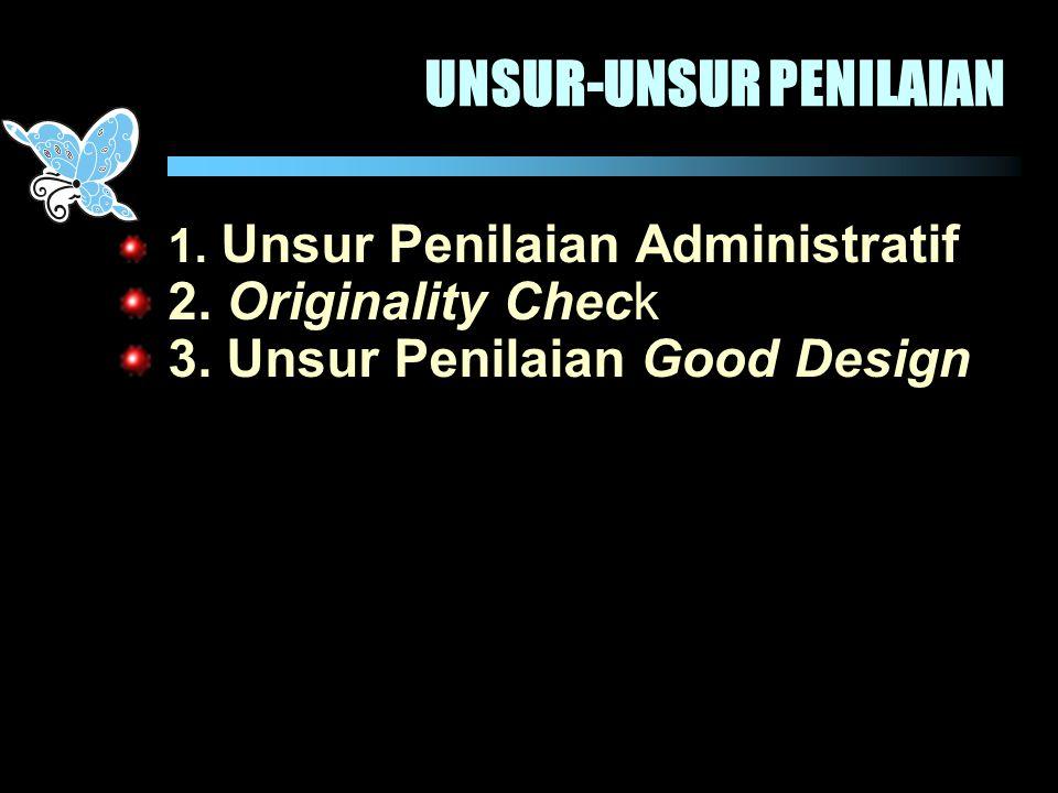 UNSUR-UNSUR PENILAIAN 1. Unsur Penilaian Administratif 2. Originality Check 3. Unsur Penilaian Good Design