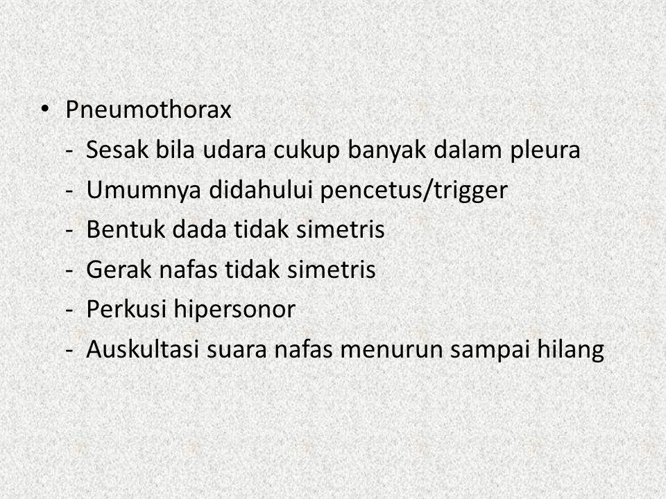Pneumothorax - Sesak bila udara cukup banyak dalam pleura - Umumnya didahului pencetus/trigger - Bentuk dada tidak simetris - Gerak nafas tidak simetr