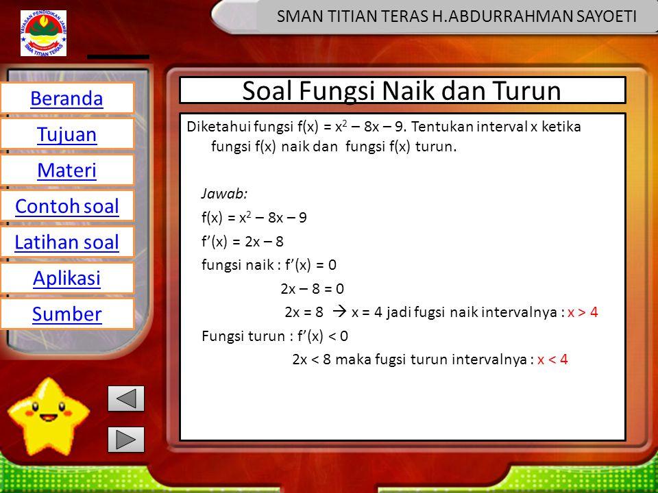 Beranda Tujuan Materi Latihan soal Contoh soal Aplikasi Sumber SMAN TITIAN TERAS H.ABDURRAHMAN SAYOETI Soal Fungsi Naik dan Turun Diketahui fungsi f(x) = x 2 – 8x – 9.
